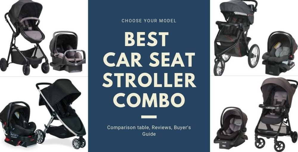 Best Car Seat Stroller Combo In 2020 Reviews And Buyer S Guide