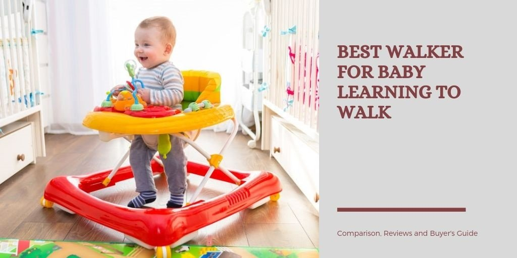 Best Walker for Baby Learning to Walk in 2020